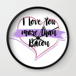 I Love You More Than Bacon Wall Clock
