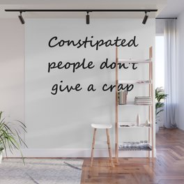 Constipated people don't give a crap Wall Mural