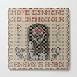 Home Is Where You Hang Your Enemy's Head Metal Print