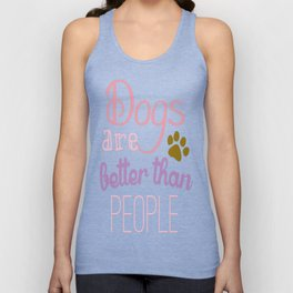 Dogs Are Better Than People Unisex Tank Top