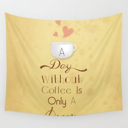 A day without coffee is only a dream! Wall Tapestry