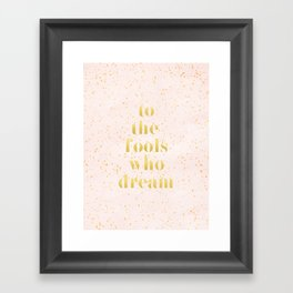 To the fools who dream Framed Art Print