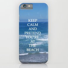 Keep Calm and Pretend You're at the Beach Slim Case iPhone 6s