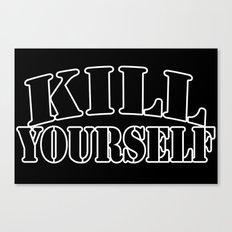 kill yourself Canvas Print
