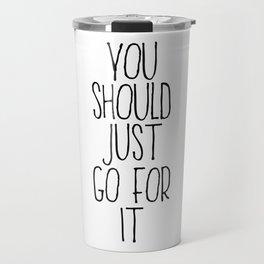 You Should Just Go For It Travel Mug