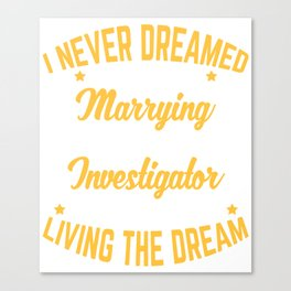 Investigator Gift Marrying A Perfect Investigator Newlywed Wedding Anniversary Canvas Print