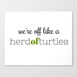 We're Off Like a Herd of Turtles Canvas Print