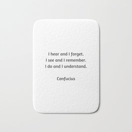Confucius Quote - I do and I understand Bath Mat