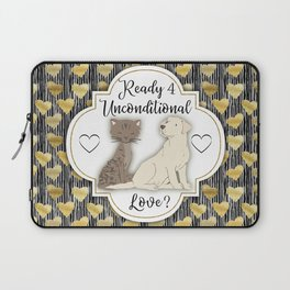 Ready for Unconditional Love from Pets Laptop Sleeve