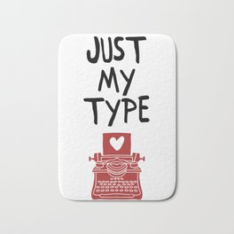 JUST MY TYPE - Love Valentines Day Quote Bath Mat