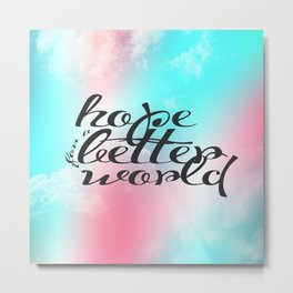 Hope for a Better World Metal Print