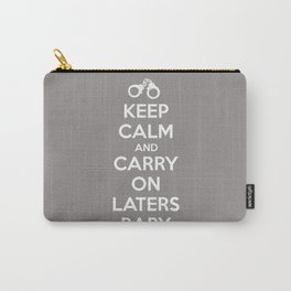 Keep calm and Carry on laters baby Carry-All Pouch