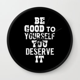 Be Good to Yourself You Deserve It motivational typography in black and white home wall decor Wall Clock