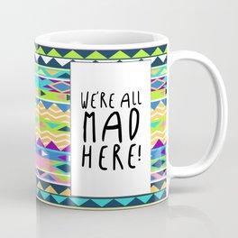 We're All Mad Here! Coffee Mug