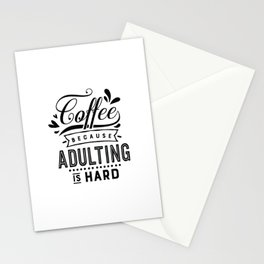 Coffee because adulting is hard - Funny hand drawn quotes illustration. Funny humor. Life sayings.  Stationery Cards