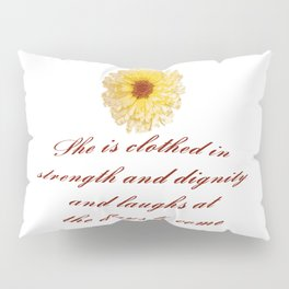 She Is Clothed With Strength And Dignity Proverbs 31:25 Pillow Sham