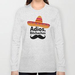 Adios Bitchachos Long Sleeve T-shirt