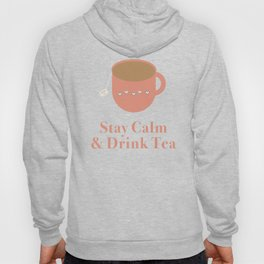 Stay Calm and Drink Tea Hoody