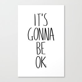 IT'S GONNA BE OK Canvas Print