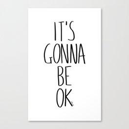 IT'S GONNA BE OK Canvas Print