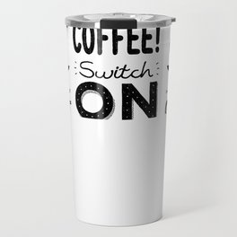 Switch On With Great Coffee! Travel Mug