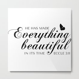 Eccle 3:11 He has made everything beautiful in its time.Christian Bible Verse Metal Print