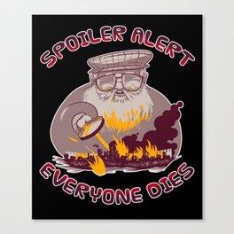 Spoiler Alert Everyone Dies Funny  Sarcastic Gift Canvas Print