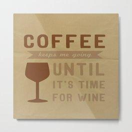 Coffee.. Wine.. Metal Print
