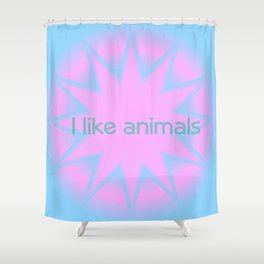 I like animals Shower Curtain