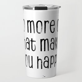 TEXT ART Do more of what makes you happy Travel Mug