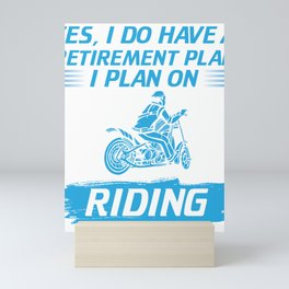 Yes I Do Have a Retirement Plan I Will Be Riding Motorcycles Mini Art Print