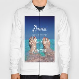 Dream Your Most Wonderful Dreams - Ocean Beach Swim Hoody