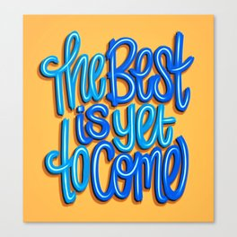 The Best Is Yet To Come (Version 2) Orange, Deep Blue & Light Blue // Quote Hand Lettering Art Canvas Print