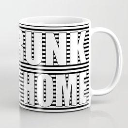 Go drunk, you're home Coffee Mug