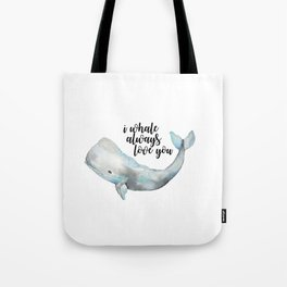 I Whale Always Love You Tote Bag