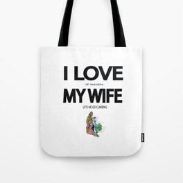 I Love it when my wife lets me go climbing Tote Bag