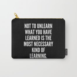 Not to unlearn what you have learned is the most necessary kind of learning Carry-All Pouch