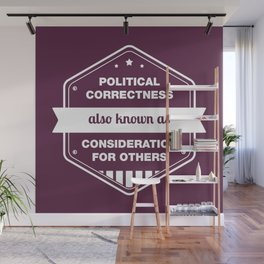 Political Correctness - also known as consideration for others Wall Mural