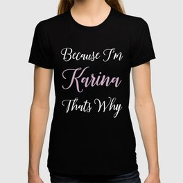 Karina Personalized Name Gift Woman Girl Pink Thats Why T-shirt