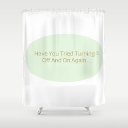 Have You Tried Turning It Off And On Again ... Shower Curtain