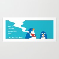 But I wanted something cold... Art Print
