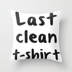Last Clean T-shirt Throw Pillow