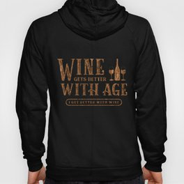 Wine Gets Better With Age I Get Better With Wine Wine Lover Birthday Gift Hoody
