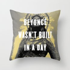 Bey Wasn't Built In A Day Throw Pillow