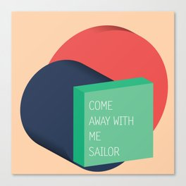 come away with me sailor // Canvas Print