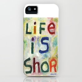 Life Is Shor iPhone Case