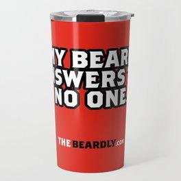 MY BEARD ANSWERS TO NO ONE. Travel Mug
