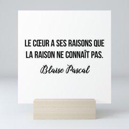 Le cœur a ses raisons que la raison ne connaît pas.  Blaise Pascal Mini Art Print