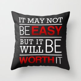 It may not be easy, but it will be worth it Throw Pillow
