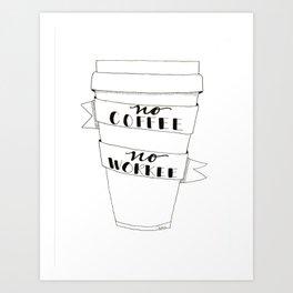 No Coffee, No Workee Art Print